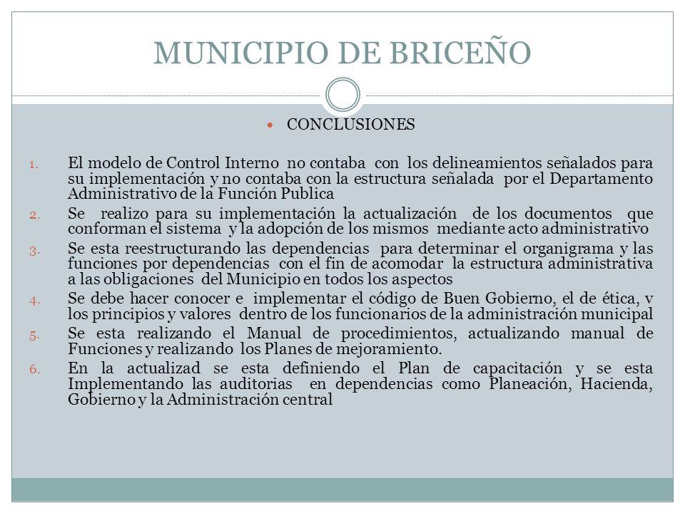 MUNICIPIO DE BRICEÑO CONCLUSIONES 1. El modelo de Control Interno no contaba con los delineamientos señalados para su implementación y no contaba con