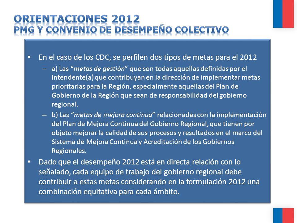 En el caso de los CDC, se perfilen dos tipos de metas para el 2012 – a) Las metas de gestión que son todas aquellas definidas por el Intendente(a) que