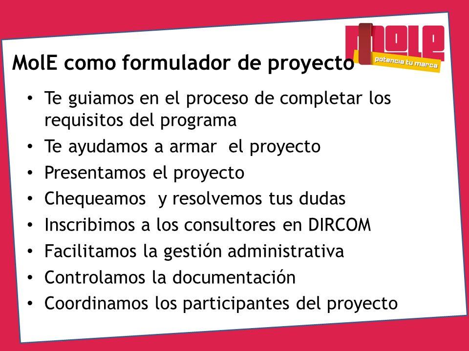MolE como formulador de proyecto Te guiamos en el proceso de completar los requisitos del programa Te ayudamos a armar el proyecto Presentamos el proy