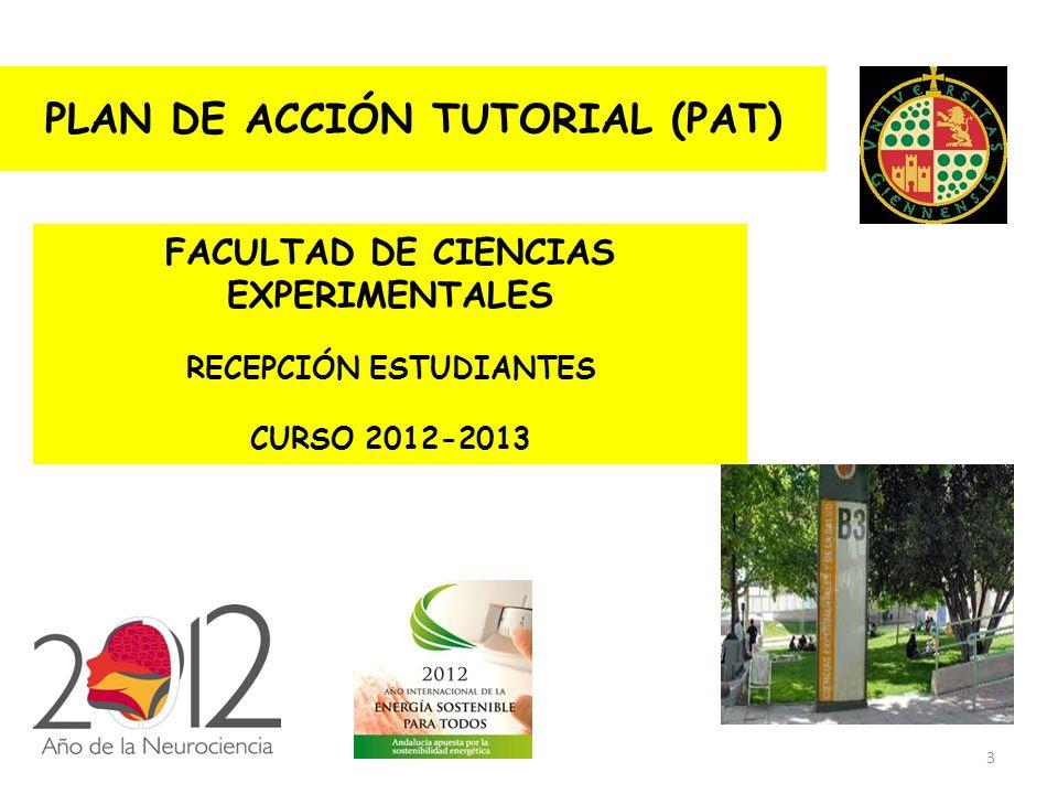 3 PLAN DE ACCIÓN TUTORIAL (PAT) FACULTAD DE CIENCIAS EXPERIMENTALES RECEPCIÓN ESTUDIANTES CURSO 2012-2013