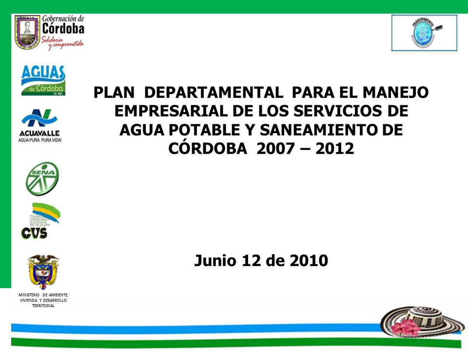 MINISTERIO DE AMBIENTE, VIVIENDA Y DESARROLLO TERRITORIAL PLAN DEPARTAMENTAL PARA EL MANEJO EMPRESARIAL DE LOS SERVICIOS DE AGUA POTABLE Y SANEAMIENTO