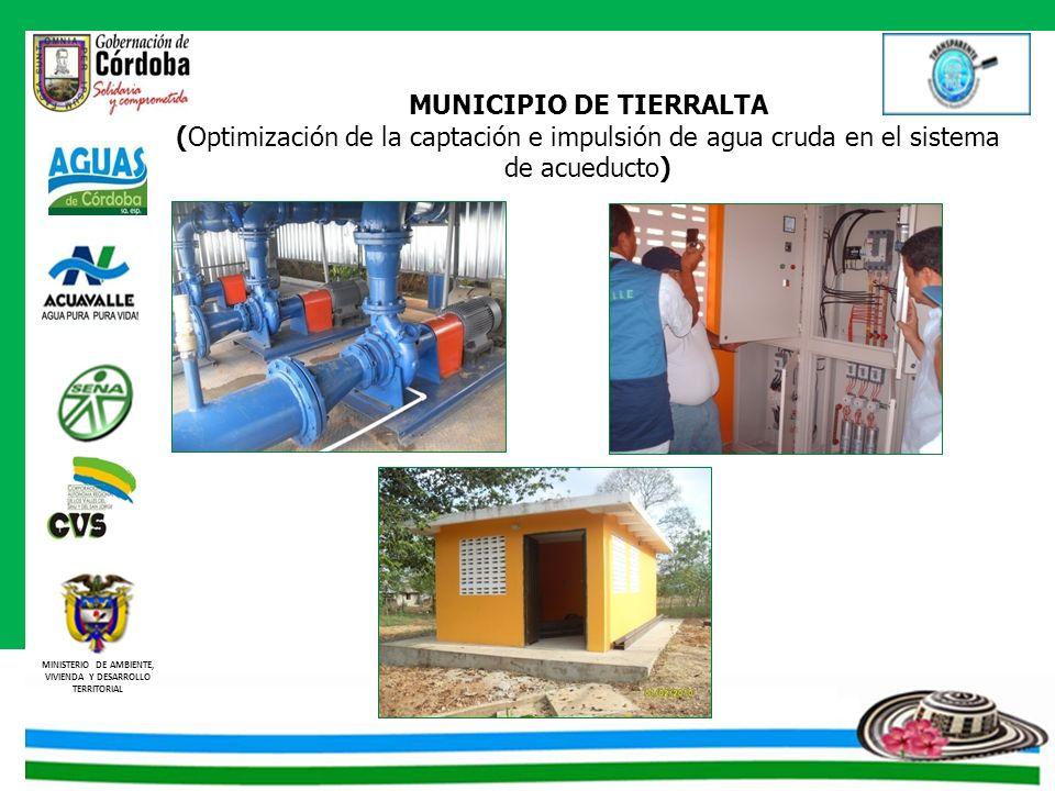 MINISTERIO DE AMBIENTE, VIVIENDA Y DESARROLLO TERRITORIAL MUNICIPIO DE TIERRALTA (Optimización de la captación e impulsión de agua cruda en el sistema