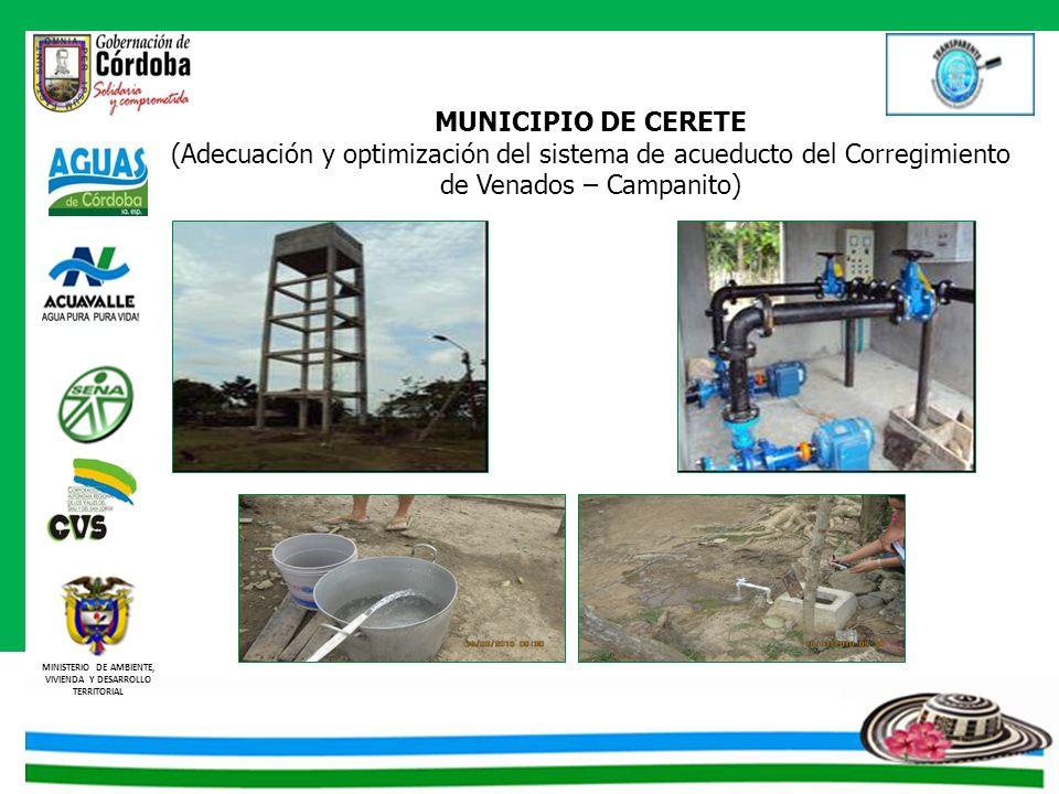 MINISTERIO DE AMBIENTE, VIVIENDA Y DESARROLLO TERRITORIAL MUNICIPIO DE CERETE (Adecuación y optimización del sistema de acueducto del Corregimiento de