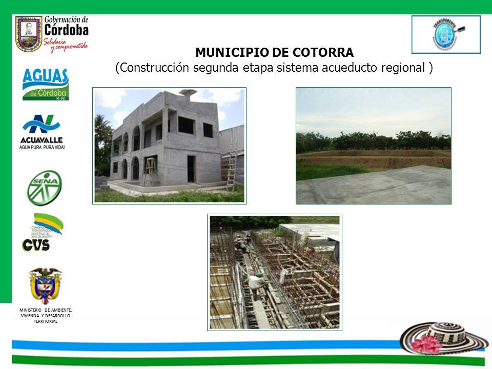 MINISTERIO DE AMBIENTE, VIVIENDA Y DESARROLLO TERRITORIAL MUNICIPIO DE COTORRA (Construcción segunda etapa sistema acueducto regional )