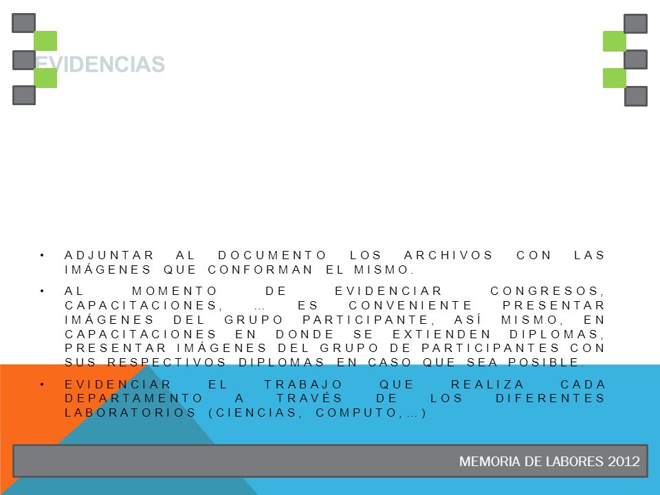 MEMORIA DE LABORES 2012 EVIDENCIAS ADJUNTAR AL DOCUMENTO LOS ARCHIVOS CON LAS IMÁGENES QUE CONFORMAN EL MISMO. AL MOMENTO DE EVIDENCIAR CONGRESOS, CAP
