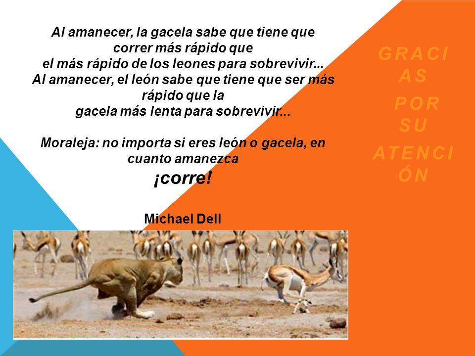 Al amanecer, la gacela sabe que tiene que correr más rápido que el más rápido de los leones para sobrevivir...