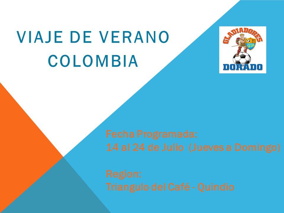 VIAJE DE VERANO COLOMBIA Fecha Programada: 14 al 24 de Julio (Jueves a Domingo) Region: Triangulo del Café - Quindio