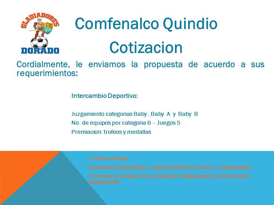 Comfenalco Quindio Cotizacion Cordialmente, le enviamos la propuesta de acuerdo a sus requerimientos: Intercambio Deportivo: Juzgamiento categorias Baby, Baby A y Baby B No.