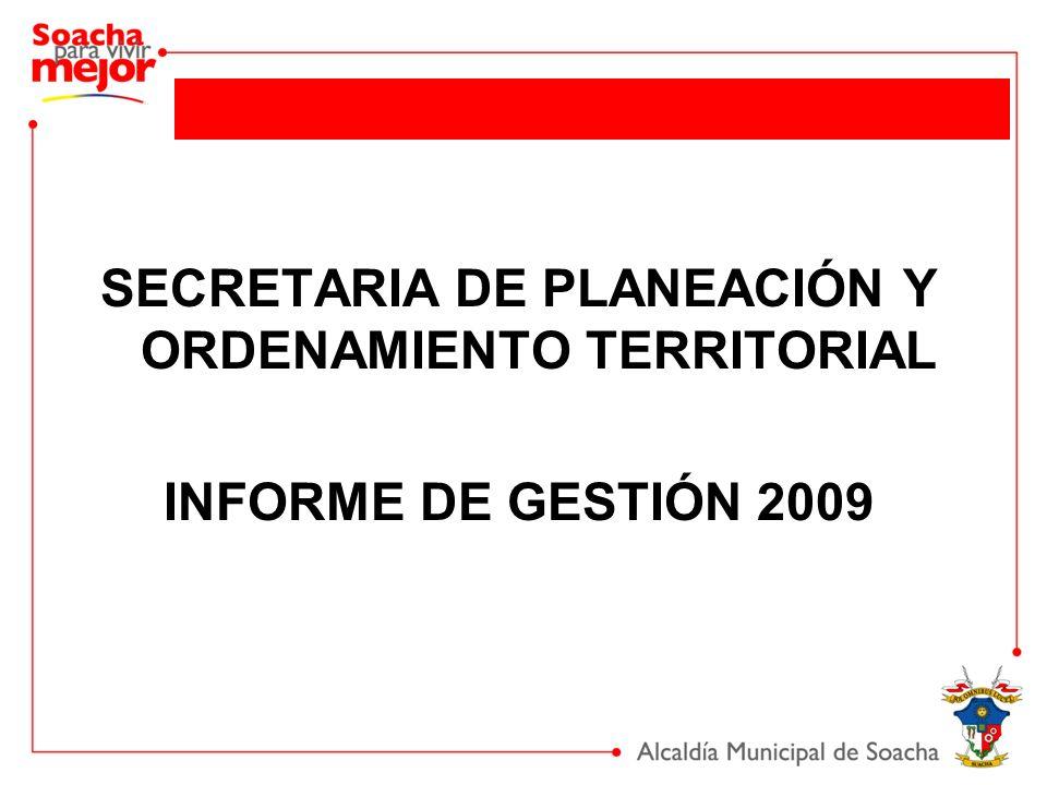 SECRETARIA DE PLANEACIÓN Y ORDENAMIENTO TERRITORIAL INFORME DE GESTIÓN 2009