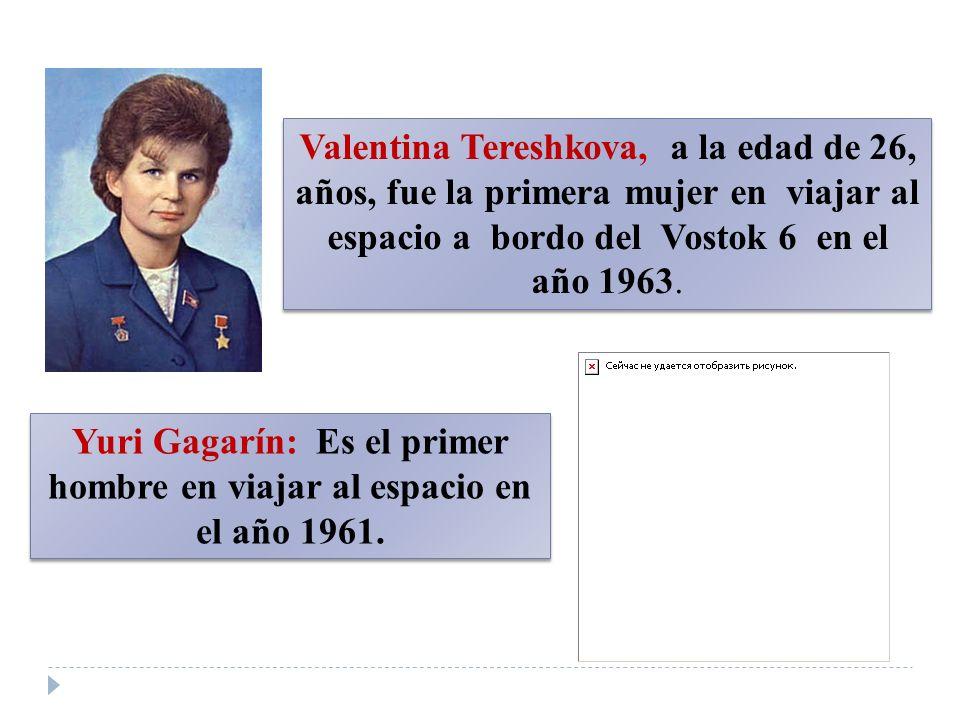 Valentina Tereshkova, a la edad de 26, años, fue la primera mujer en viajar al espacio a bordo del Vostok 6 en el año 1963. Yuri Gagarín: Es el primer