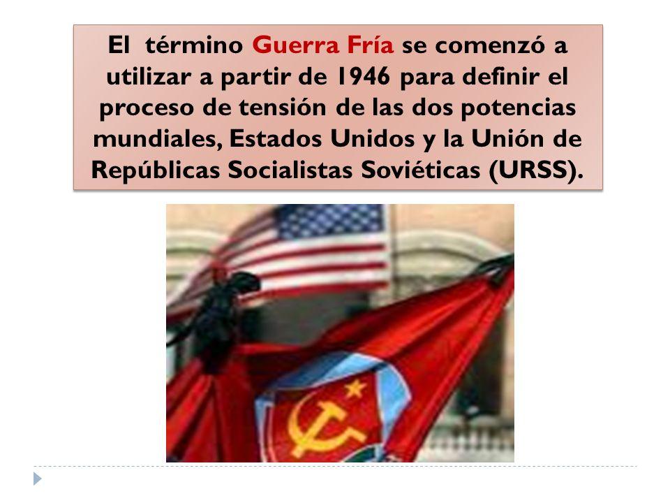 El término Guerra Fría se comenzó a utilizar a partir de 1946 para definir el proceso de tensión de las dos potencias mundiales, Estados Unidos y la U