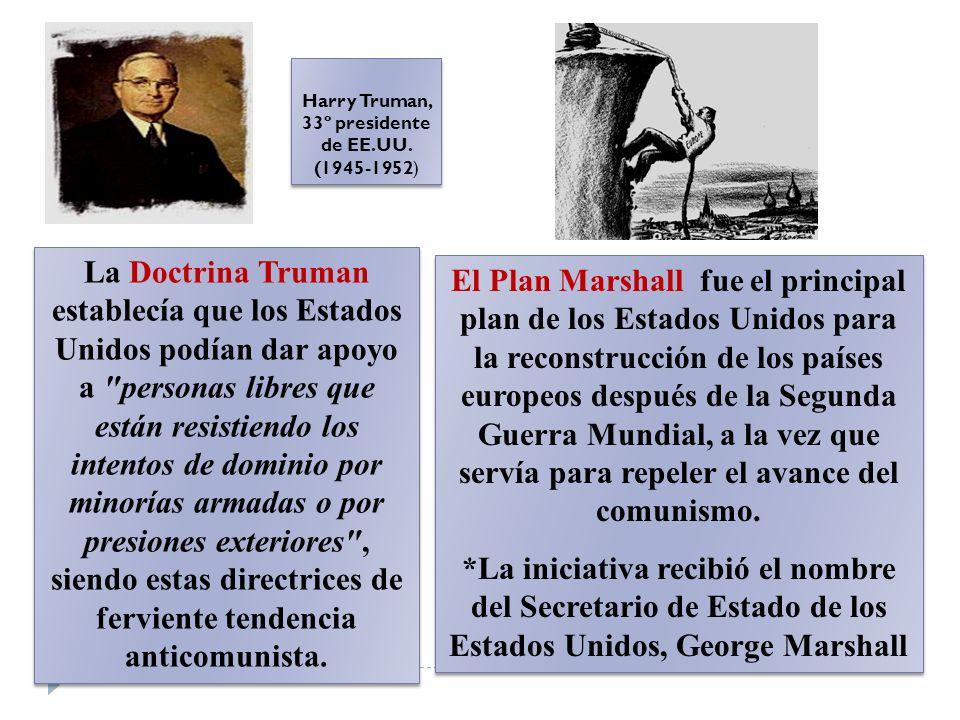 Harry Truman, 33º presidente de EE.UU. (1945-1952) La Doctrina Truman establecía que los Estados Unidos podían dar apoyo a