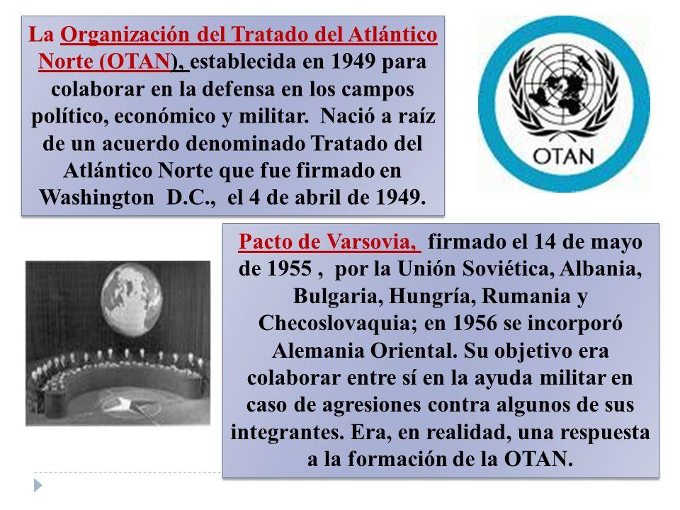 La Organización del Tratado del Atlántico Norte (OTAN), establecida en 1949 para colaborar en la defensa en los campos político, económico y militar.