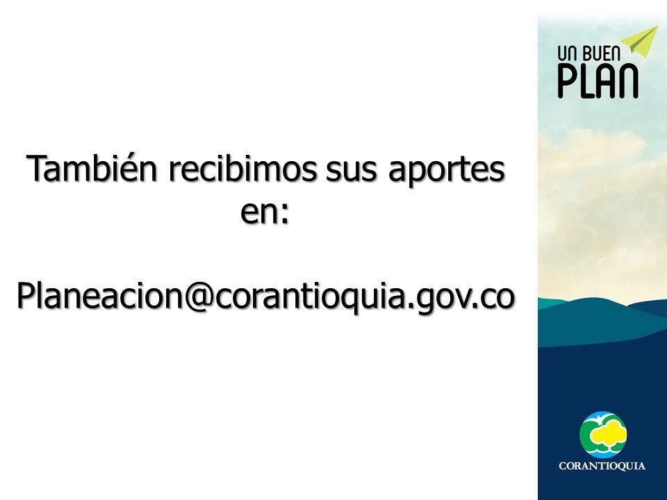 También recibimos sus aportes en: Planeacion@corantioquia.gov.co