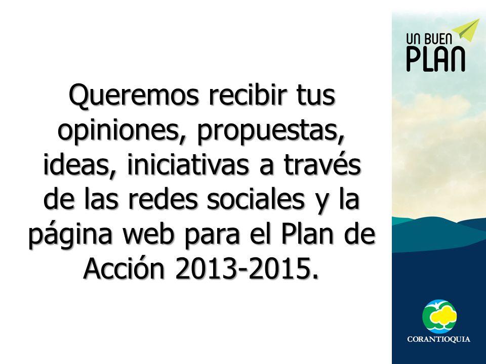 Queremos recibir tus opiniones, propuestas, ideas, iniciativas a través de las redes sociales y la página web para el Plan de Acción 2013-2015.