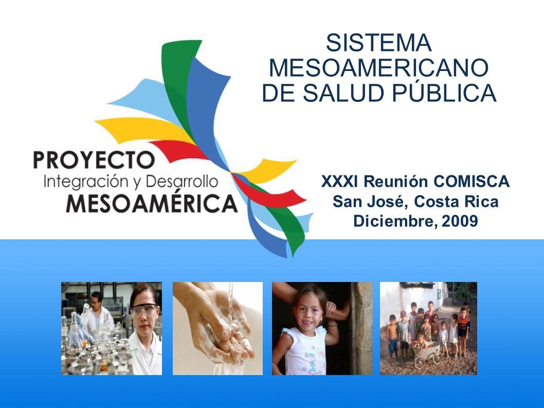 XXXI Reunión COMISCA San José, Costa Rica Diciembre, 2009 SISTEMA MESOAMERICANO DE SALUD PÚBLICA