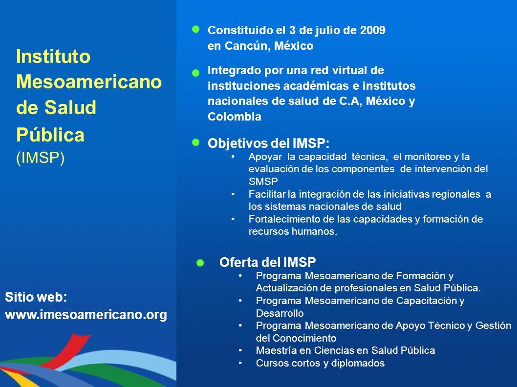 Instituto Mesoamericano de Salud Pública (IMSP) Constituido el 3 de julio de 2009 en Cancún, México Integrado por una red virtual de instituciones aca