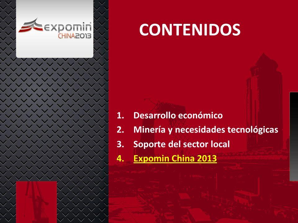 CONTENIDOS 1.Desarrollo económico 2.Minería y necesidades tecnológicas 3.Soporte del sector local 4.Expomin China 2013