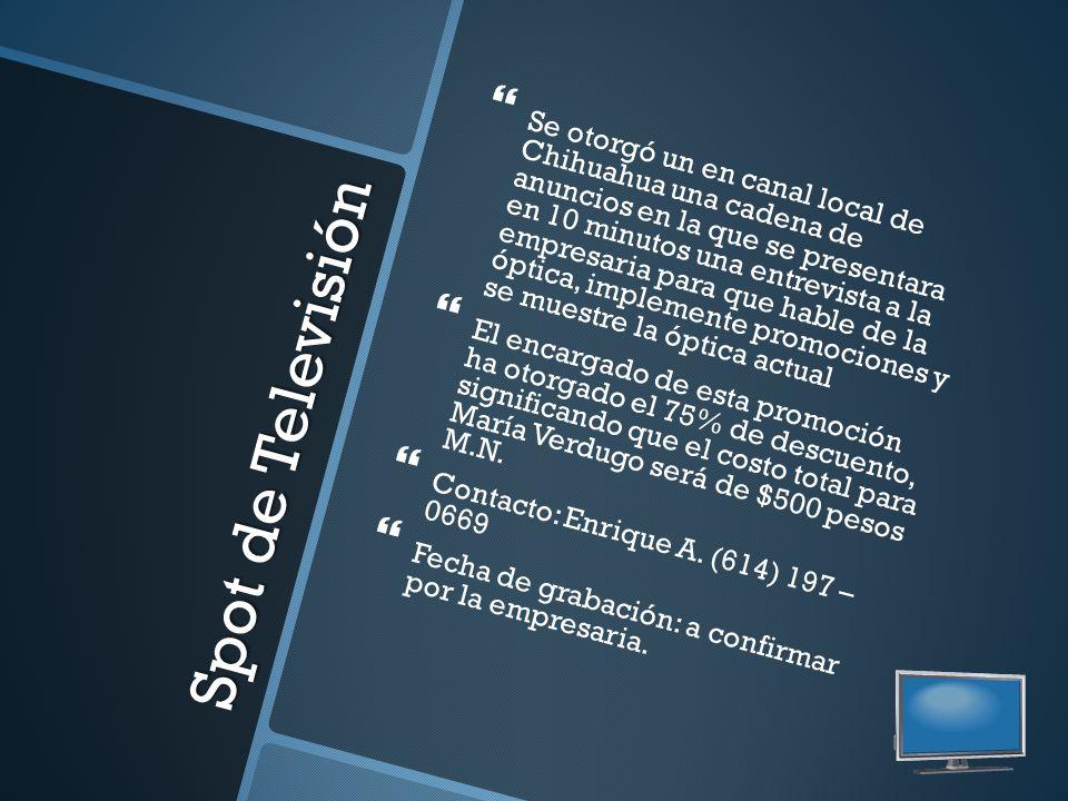 Spot de Televisión Se otorgó un en canal local de Chihuahua una cadena de anuncios en la que se presentara en 10 minutos una entrevista a la empresari