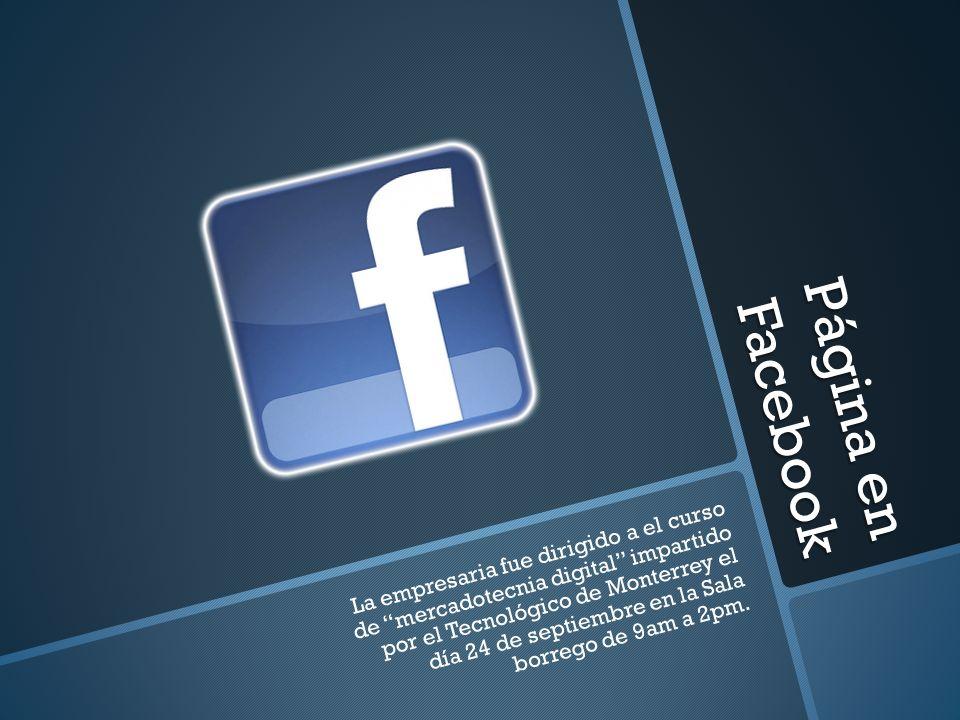 Página en Facebook La empresaria fue dirigido a el curso de mercadotecnia digital impartido por el Tecnológico de Monterrey el día 24 de septiembre en