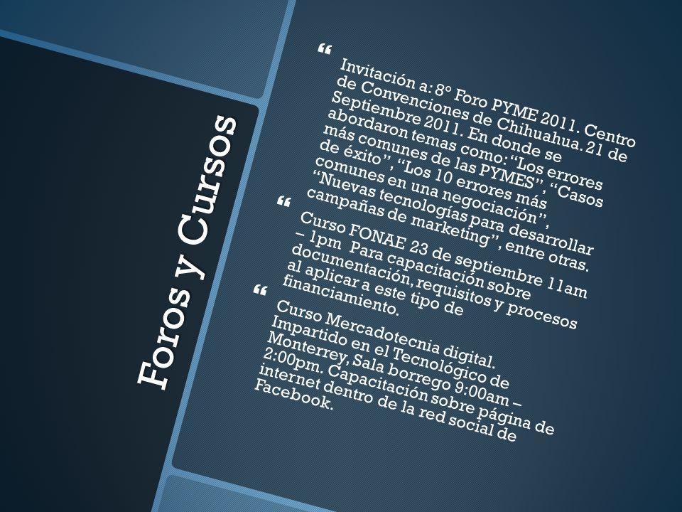 Foros y Cursos Invitación a: 8° Foro PYME 2011. Centro de Convenciones de Chihuahua. 21 de Septiembre 2011. En donde se abordaron temas como: Los erro