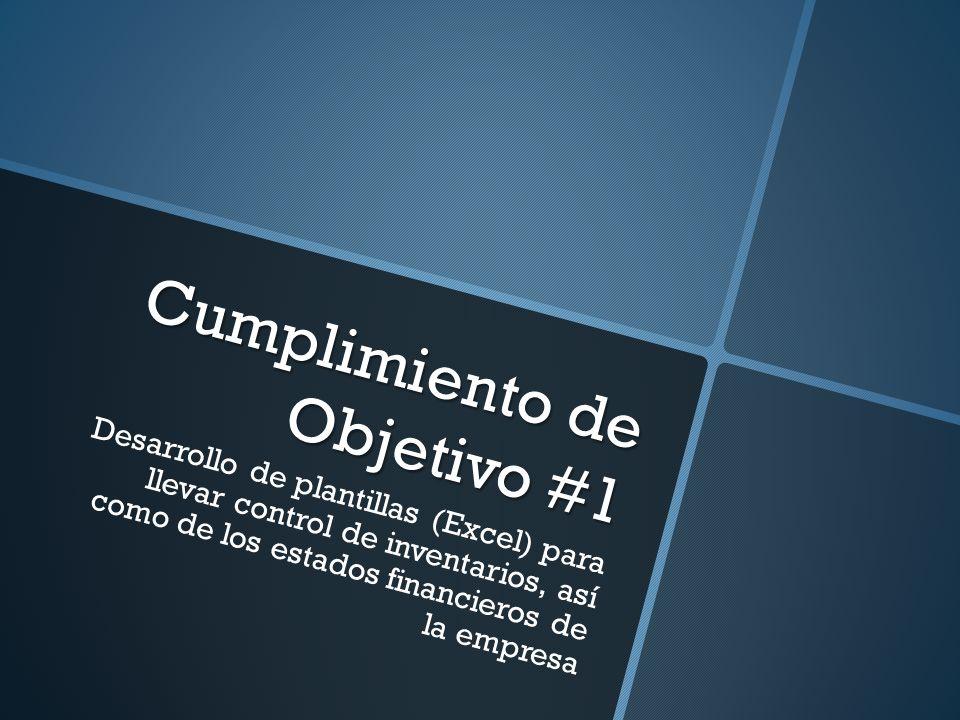 Cumplimiento de Objetivo #1 Desarrollo de plantillas (Excel) para llevar control de inventarios, así como de los estados financieros de la empresa