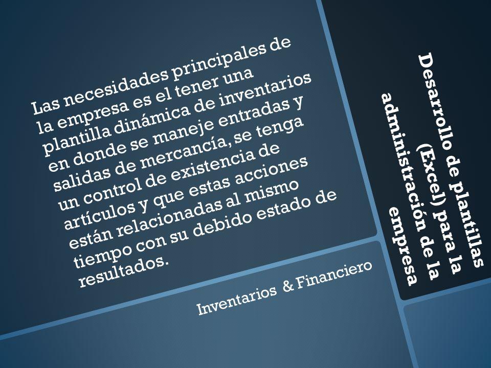 Desarrollo de plantillas (Excel) para la administración de la empresa Las necesidades principales de la empresa es el tener una plantilla dinámica de