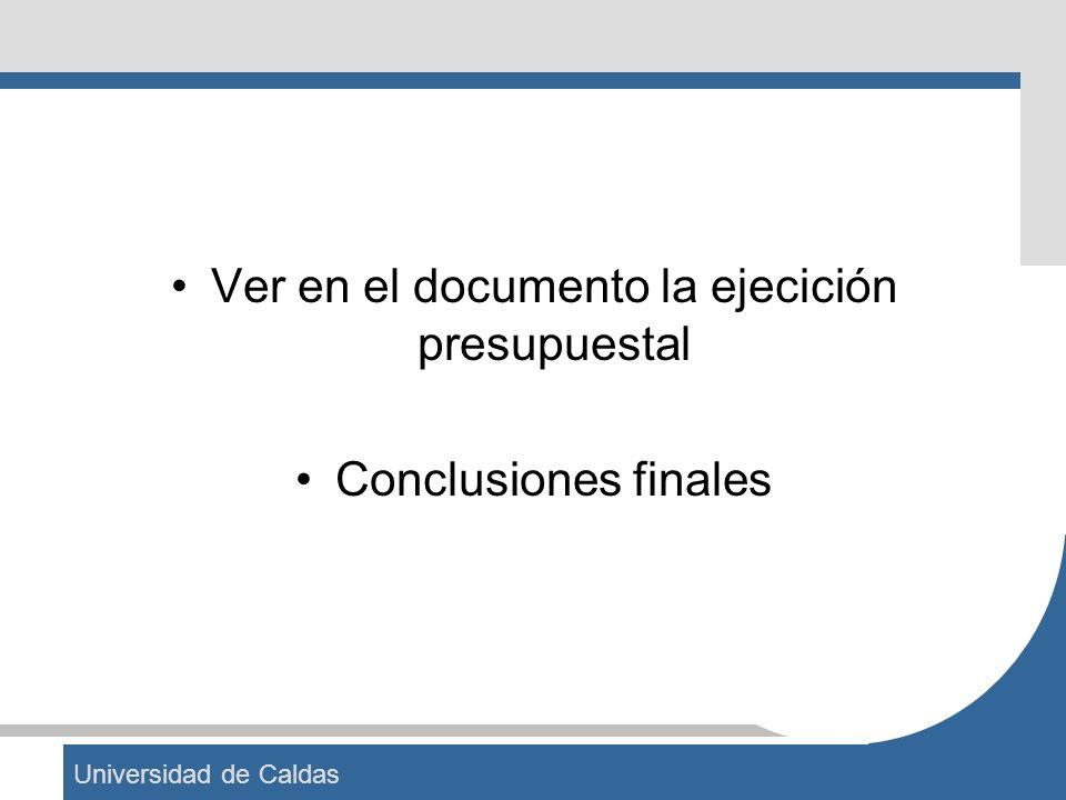 Universidad de Caldas Ver en el documento la ejecición presupuestal Conclusiones finales