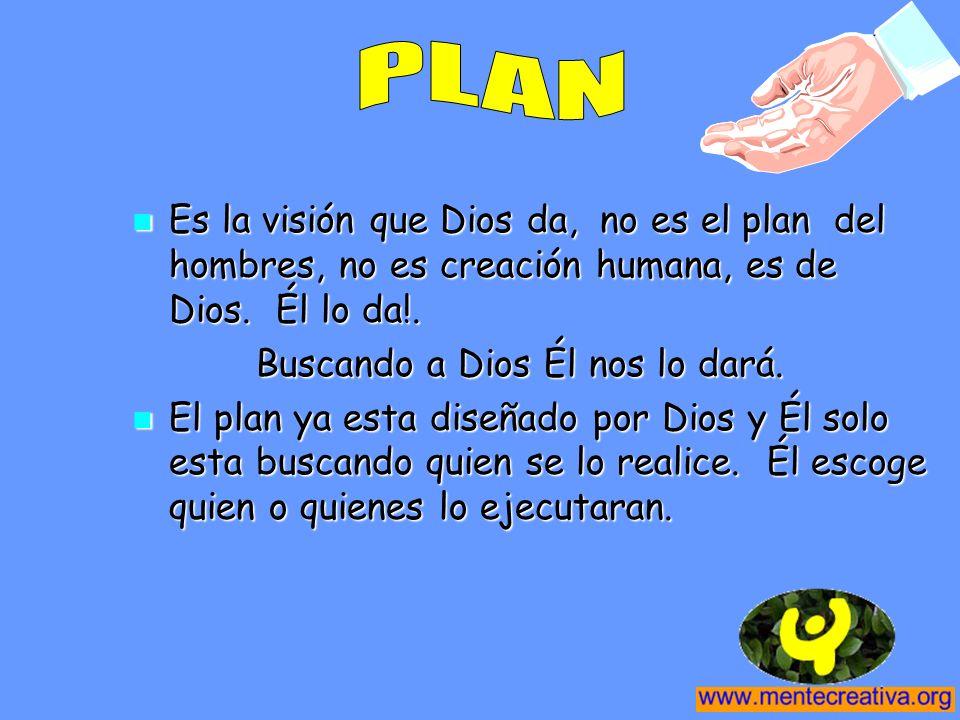 Es la visión que Dios da, no es el plan del hombres, no es creación humana, es de Dios. Él lo da!. Es la visión que Dios da, no es el plan del hombres