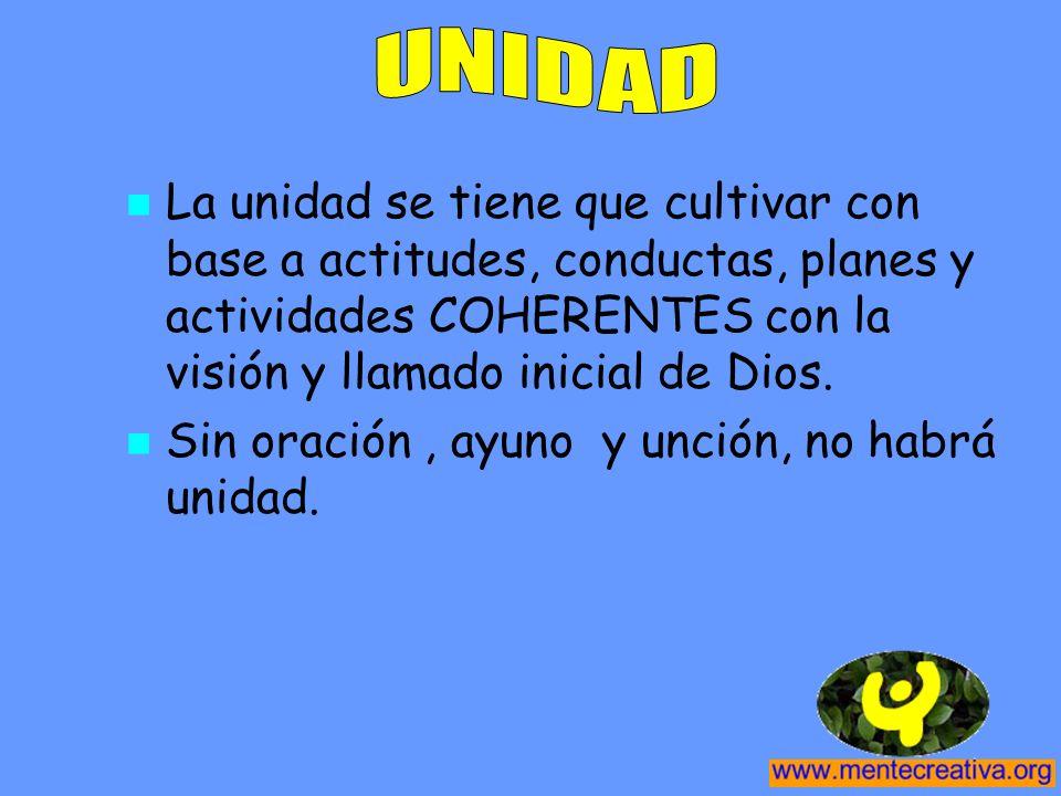 La unidad se tiene que cultivar con base a actitudes, conductas, planes y actividades COHERENTES con la visión y llamado inicial de Dios. Sin oración,