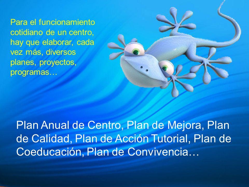 Para el funcionamiento cotidiano de un centro, hay que elaborar, cada vez más, diversos planes, proyectos, programas… Plan Anual de Centro, Plan de Mejora, Plan de Calidad, Plan de Acción Tutorial, Plan de Coeducación, Plan de Convivencia…
