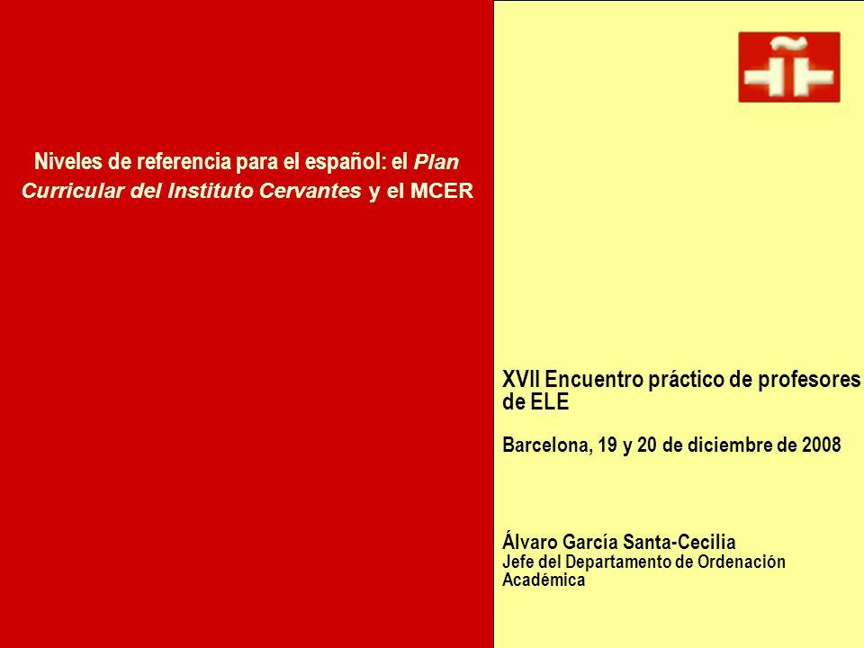 XVII Encuentro práctico de profesores de ELE Barcelona, 19 y 20 de diciembre de 2008 Álvaro García Santa-Cecilia Jefe del Departamento de Ordenación A