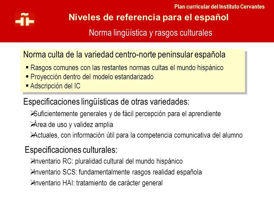 NIVELES DE REFERENCIA PARA EL ESPAÑOL ¿A qué principios y rasgos responden? Norma culta de la variedad centro-norte peninsular española Norma lingüíst