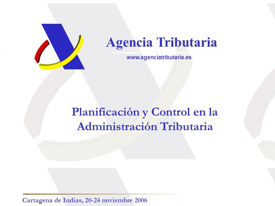 Agencia Tributaria www.agenciatributaria.es Planificación y Control en la Administración Tributaria Cartagena de Indias, 20-24 noviembre 2006