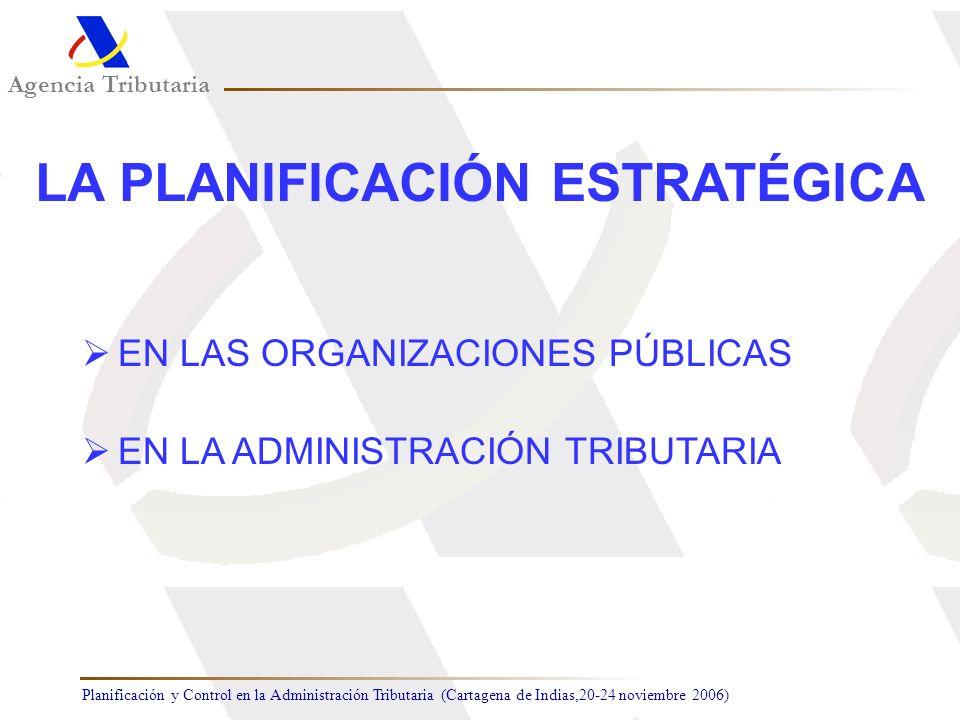 Planificación y Control en la Administración Tributaria (Cartagena de Indias,20-24 noviembre 2006) Agencia Tributaria LA PLANIFICACIÓN ESTRATÉGICA EN