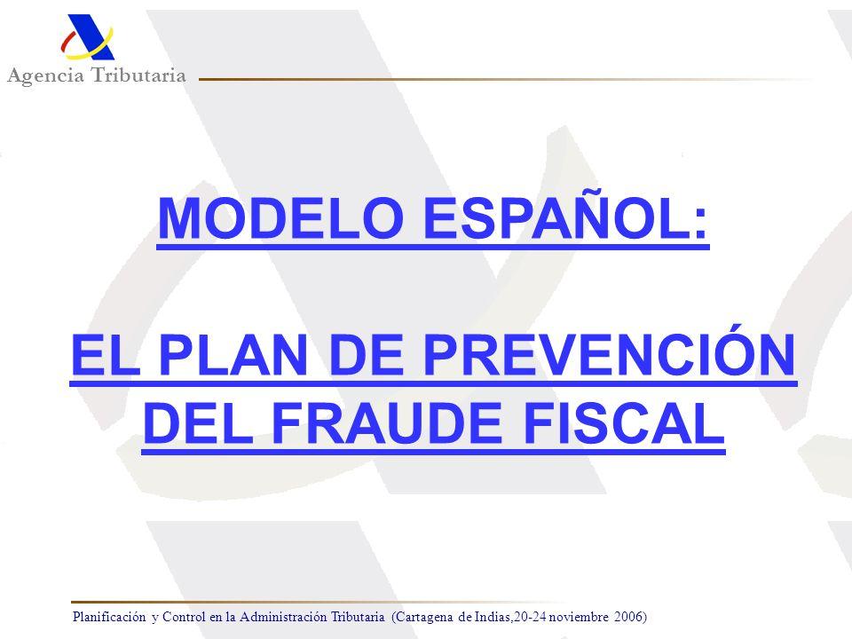 Planificación y Control en la Administración Tributaria (Cartagena de Indias,20-24 noviembre 2006) Agencia Tributaria MODELO ESPAÑOL: EL PLAN DE PREVE