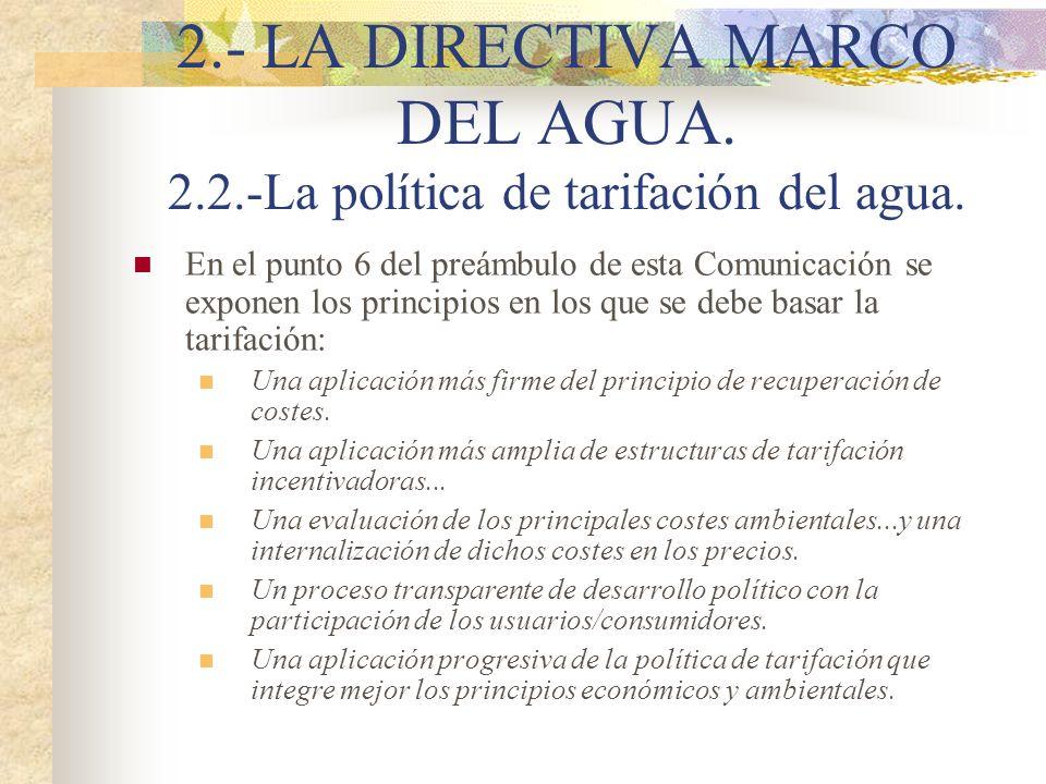 2.- LA DIRECTIVA MARCO DEL AGUA. 2.2.-La política de tarifación del agua. En el punto 6 del preámbulo de esta Comunicación se exponen los principios e