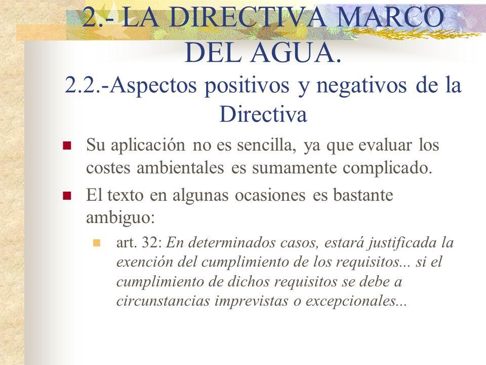 2.- LA DIRECTIVA MARCO DEL AGUA. 2.2.-Aspectos positivos y negativos de la Directiva Su aplicación no es sencilla, ya que evaluar los costes ambiental