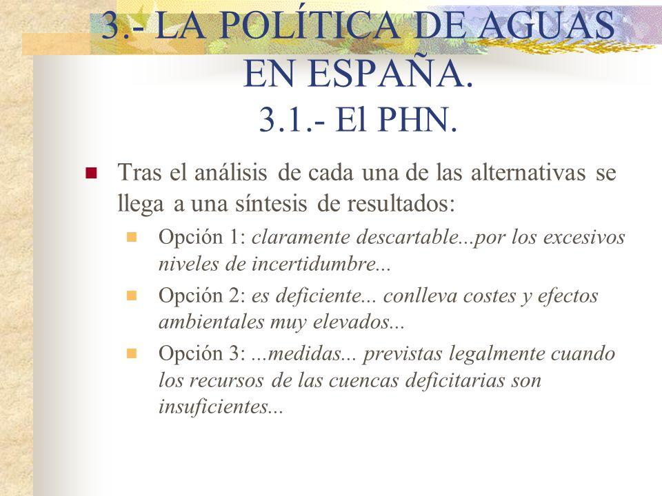 3.- LA POLÍTICA DE AGUAS EN ESPAÑA. 3.1.- El PHN. Tras el análisis de cada una de las alternativas se llega a una síntesis de resultados: Opción 1: cl