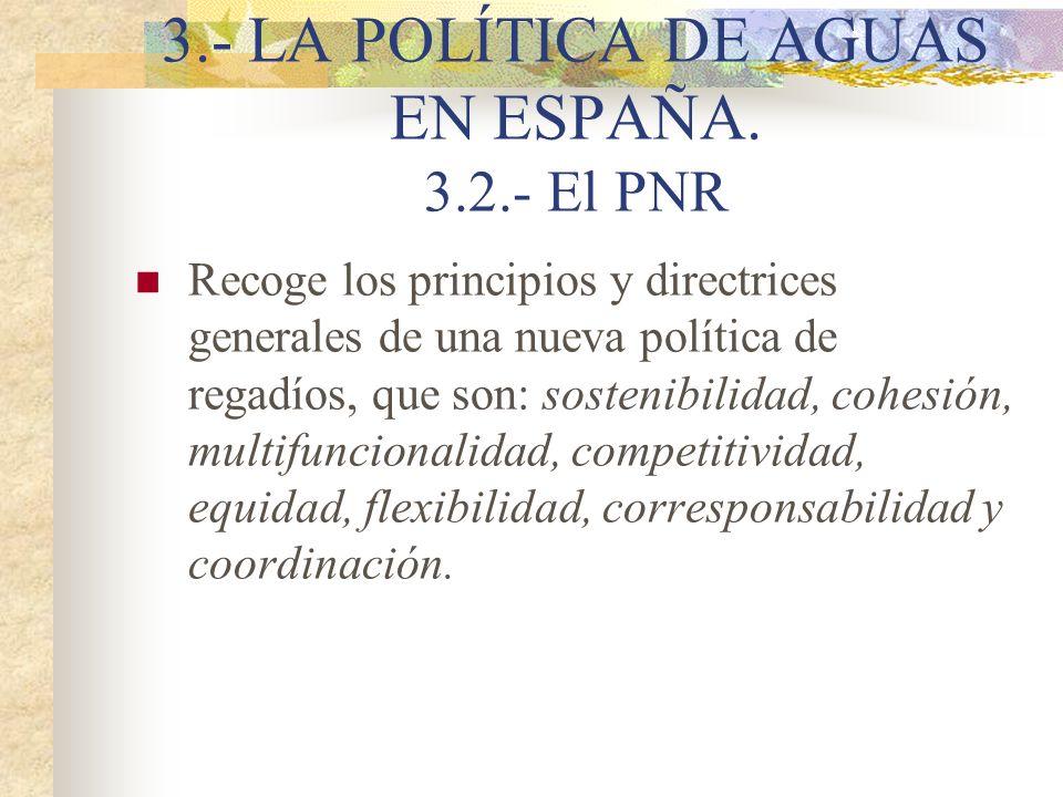 3.- LA POLÍTICA DE AGUAS EN ESPAÑA. 3.2.- El PNR Recoge los principios y directrices generales de una nueva política de regadíos, que son: sostenibili