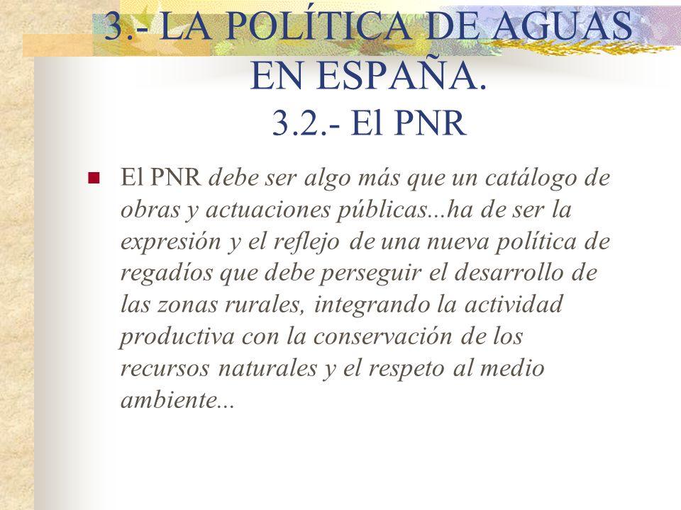 3.- LA POLÍTICA DE AGUAS EN ESPAÑA. 3.2.- El PNR El PNR debe ser algo más que un catálogo de obras y actuaciones públicas...ha de ser la expresión y e