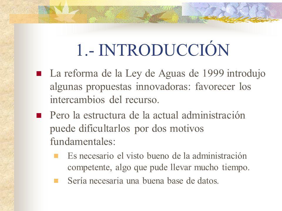 1.- INTRODUCCIÓN La reforma de la Ley de Aguas de 1999 introdujo algunas propuestas innovadoras: favorecer los intercambios del recurso. Pero la estru