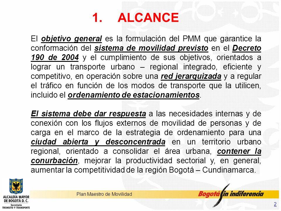 2 Plan Maestro de Movilidad 1.ALCANCE El objetivo general es la formulación del PMM que garantice la conformación del sistema de movilidad previsto en