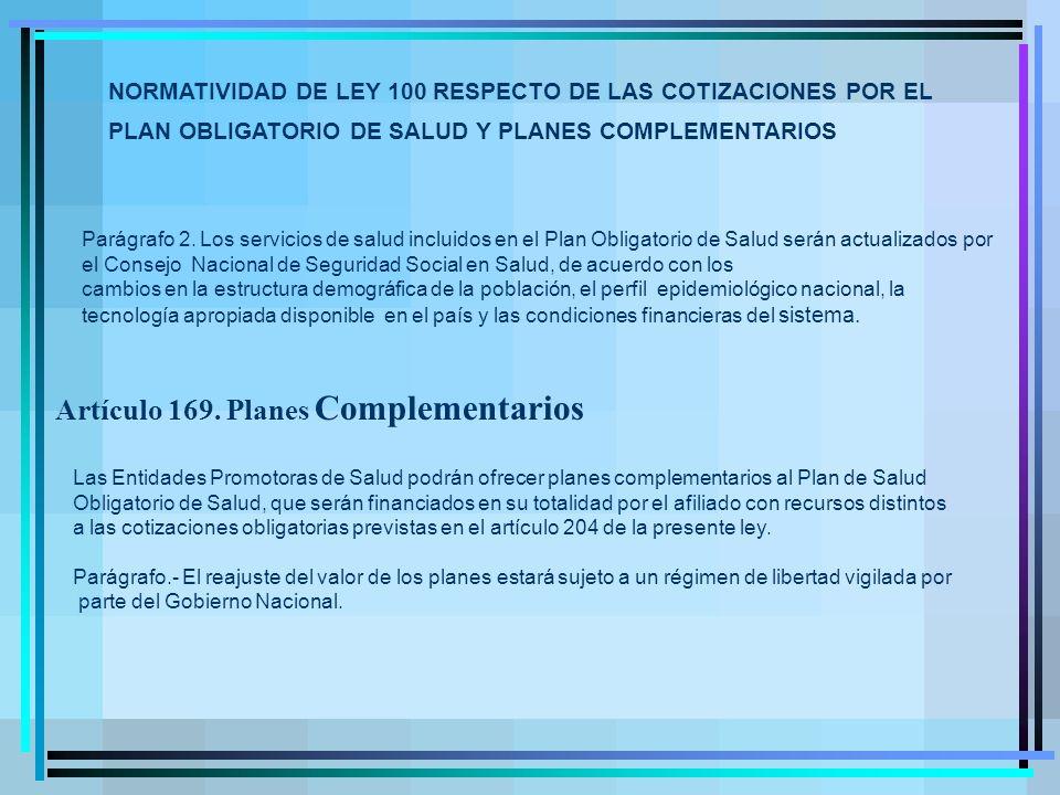 NORMATIVIDAD DE LEY 100 RESPECTO DE LAS COTIZACIONES POR EL PLAN OBLIGATORIO DE SALUD Y PLANES COMPLEMENTARIOS Parágrafo 2.