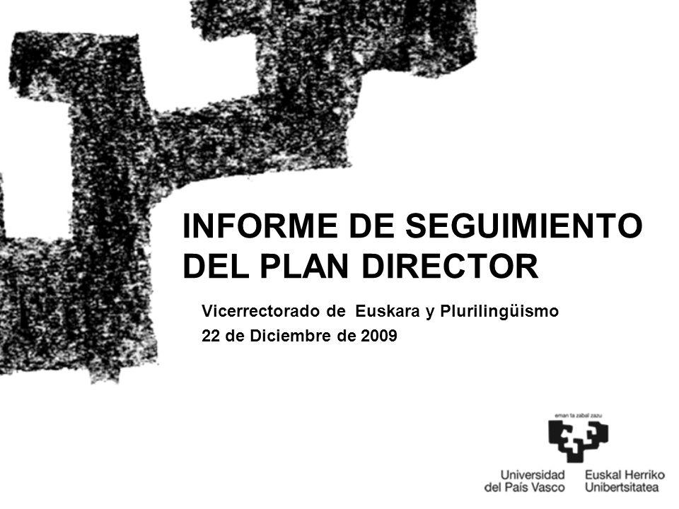 Vicerrectorado de Euskara y Plurilingüismo 22 de Diciembre de 2009 INFORME DE SEGUIMIENTO DEL PLAN DIRECTOR