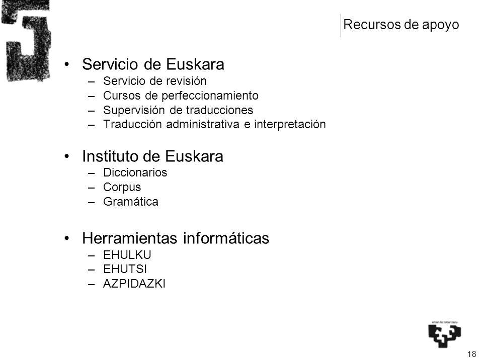 18 Servicio de Euskara –Servicio de revisión –Cursos de perfeccionamiento –Supervisión de traducciones –Traducción administrativa e interpretación Ins
