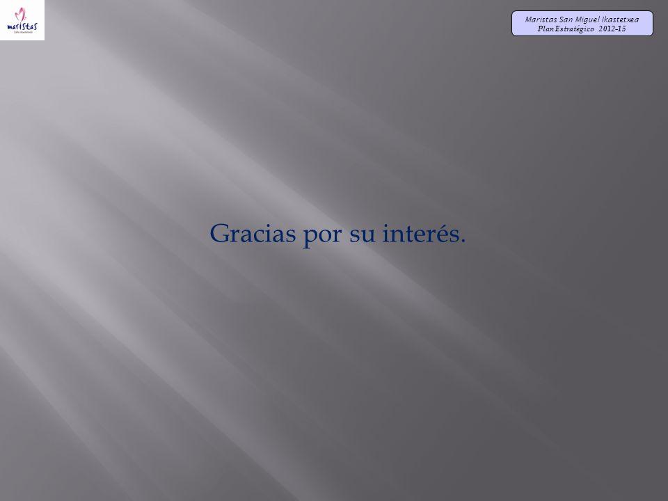 Maristas San Miguel Ikastetxea Plan Estratégico 2012-15 Gracias por su interés.