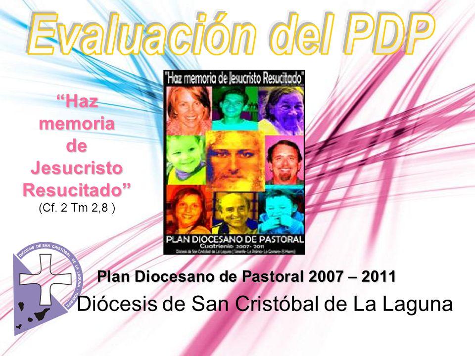 Plan Diocesano de Pastoral 2007 – 2011 Diócesis de San Cristóbal de La Laguna Haz memoria de Jesucristo Resucitado (Cf.