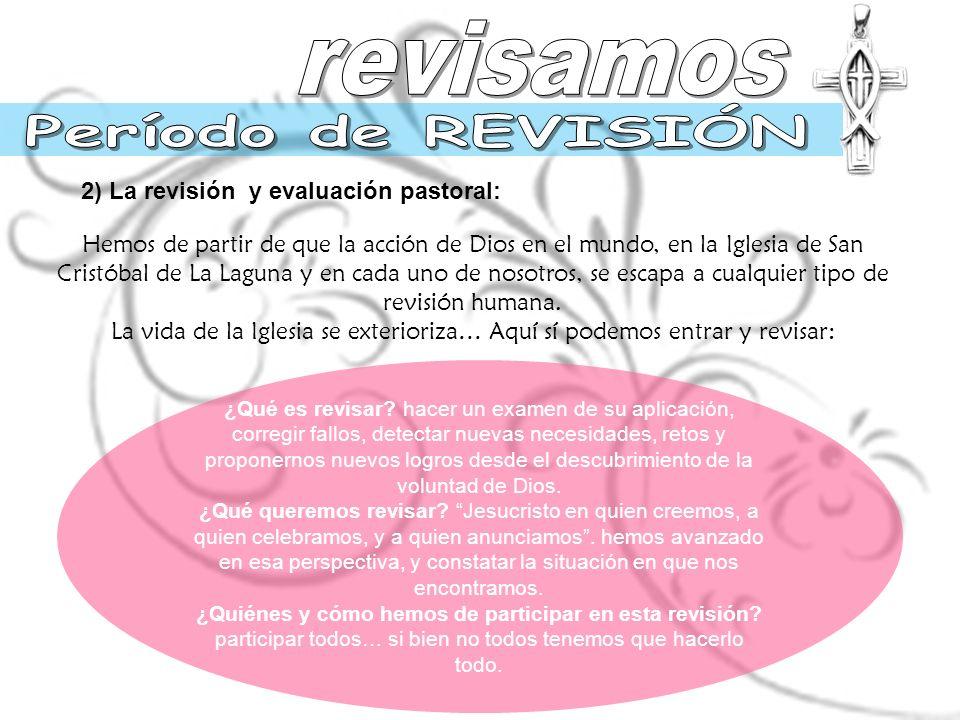 2) La revisión y evaluación pastoral: Hemos de partir de que la acción de Dios en el mundo, en la Iglesia de San Cristóbal de La Laguna y en cada uno de nosotros, se escapa a cualquier tipo de revisión humana.