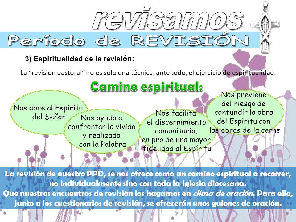3) Espiritualidad de la revisión: La revisión pastoral no es sólo una técnica; ante todo, el ejercicio de espiritualidad.